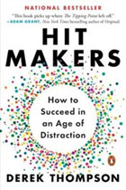 Hit Makers: How to Succeed in an Age of Distraction cover